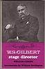 W.S.Gilbert: Stage Director